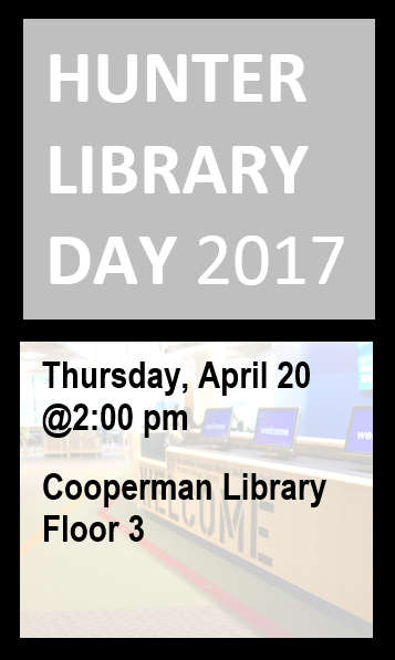 Hunter Library Day 2017 Thursday April 20 at 2pm Cooperman Library 3rd Floor