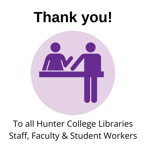 a person being assisted at a desk by another person, with text that says thank you to all Hunter College libraries staff, faculty & student workers